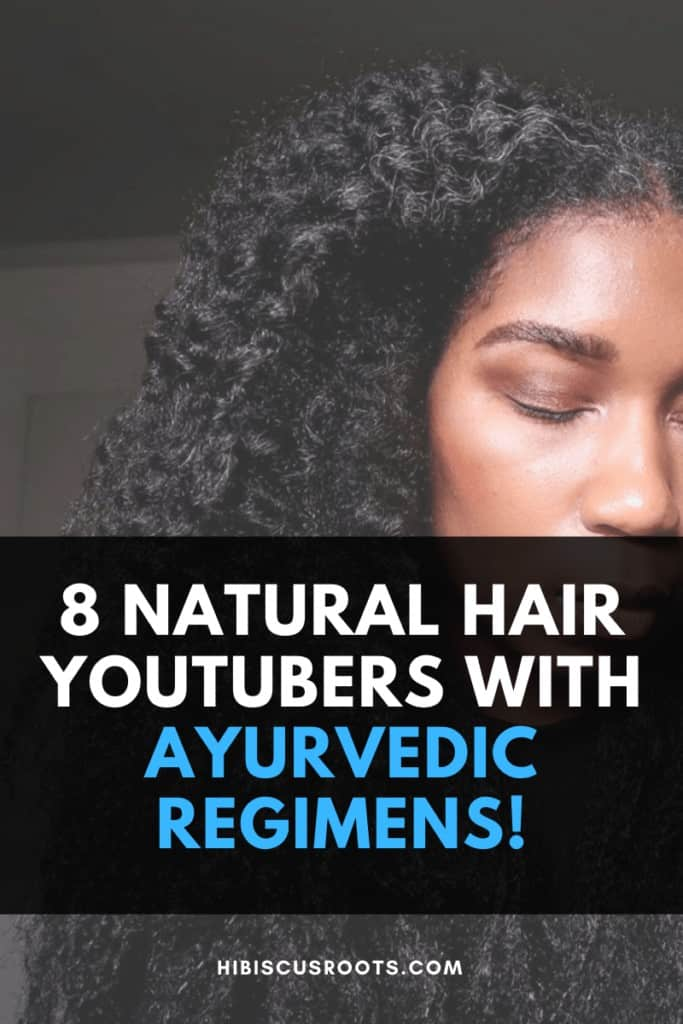 Natural Hair Youtubers with Ayurvedic Hair Care Regiment