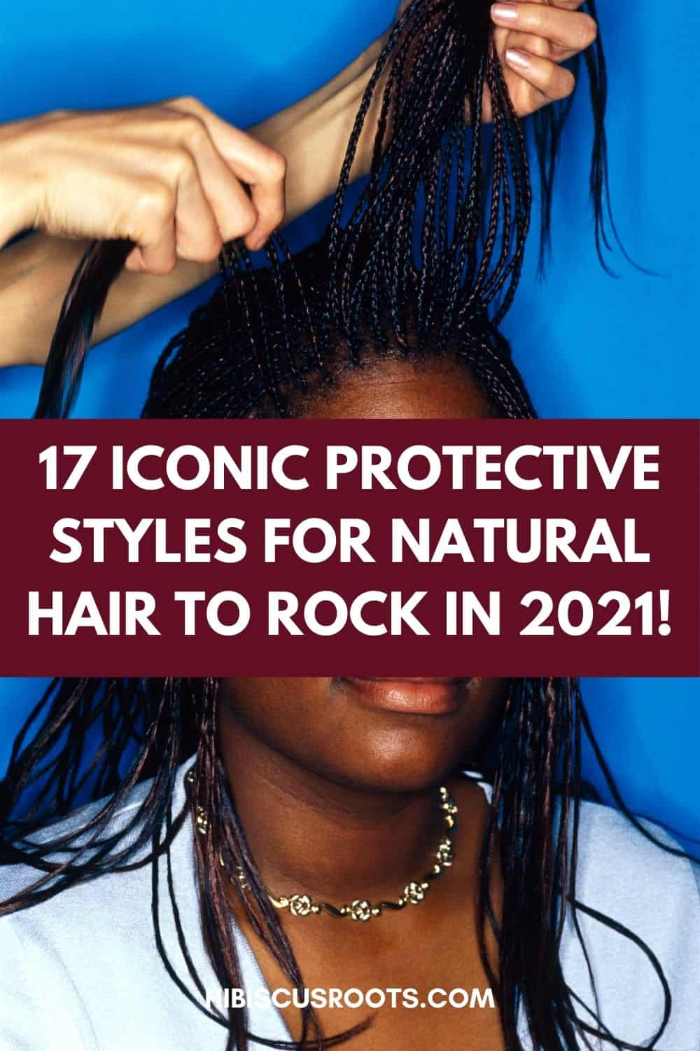 17 Iconic Protective Styles for Natural Hair in 2021!